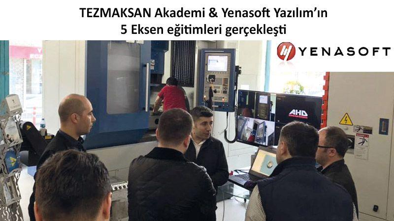 TEZMAKSAN Akademi & Yenasoft Yazılım'ın 5 Eksen eğitimleri gerçekleşti